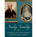 "Author Event: ""Founding Friendships: Friendships Between Men and Women in the Early American Republic"" by Cassandra A. Good--Central"