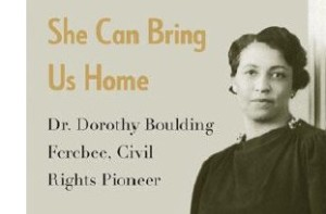 "Black History Month Author Event: ""She Can Bring Us Home: Dr. Dorothy Boulding Ferebee, Civil Rights Pioneer"" by Diane Kiesel"