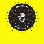 Introducing the Maker in Residence Program